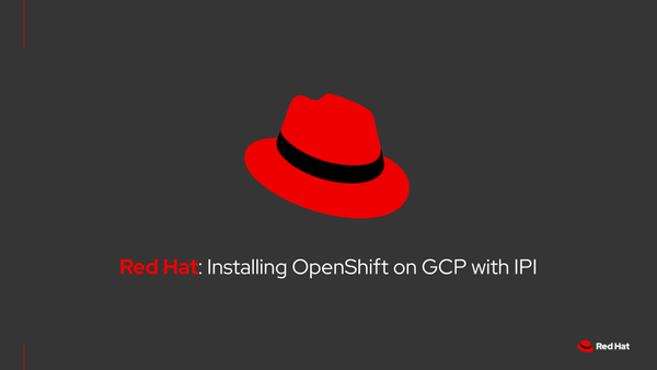 Installing Red Hat OpenShift Container Platform on GCP Using the IPI Installer