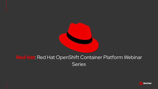 Red Hat OpenShift Container Platform Webinar Series
